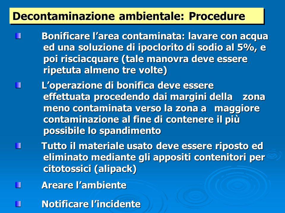 Decontaminazione ambientale: Procedure Tutto il materiale usato deve essere riposto ed eliminato mediante gli appositi contenitori per citotossici (al