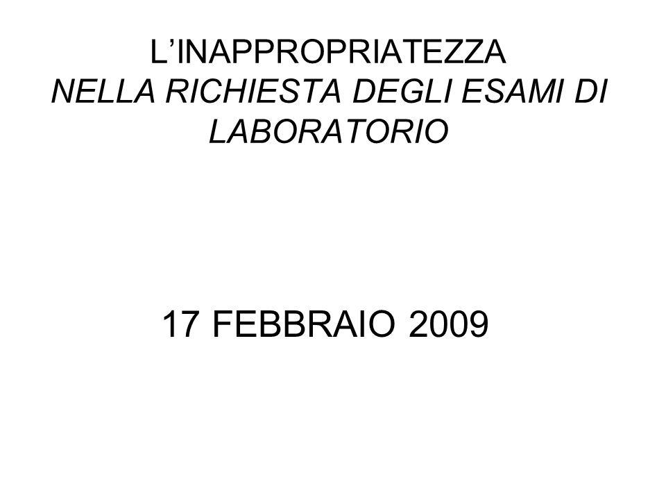 LINAPPROPRIATEZZA NELLA RICHIESTA DEGLI ESAMI DI LABORATORIO 17 FEBBRAIO 2009