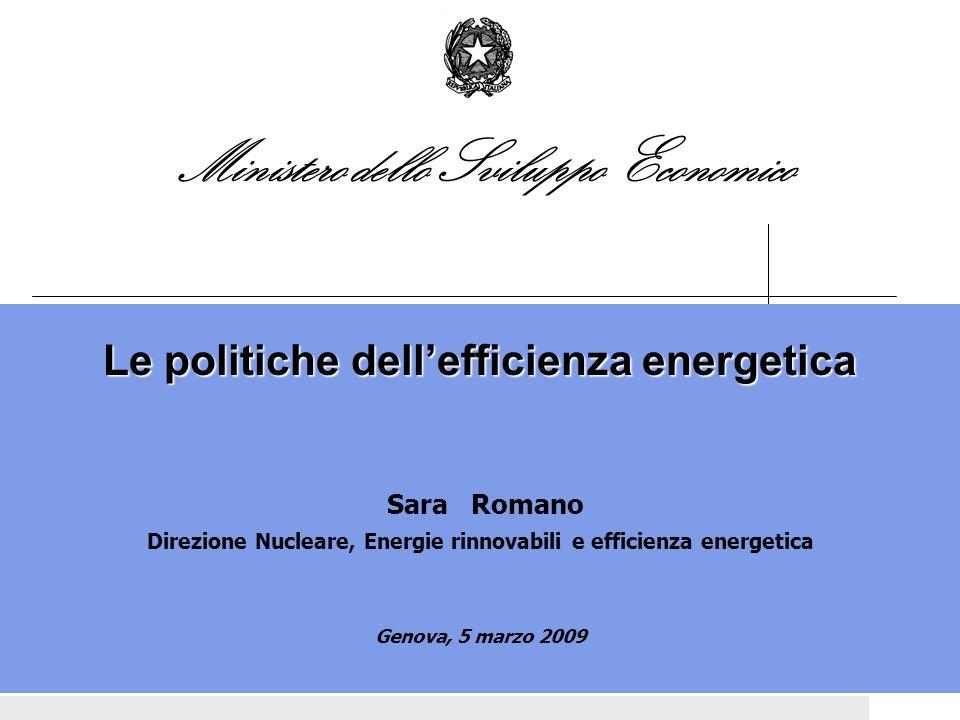 Ministero dello Sviluppo Economico Le politiche dellefficienza energetica Sara Romano Direzione Nucleare, Energie rinnovabili e efficienza energetica