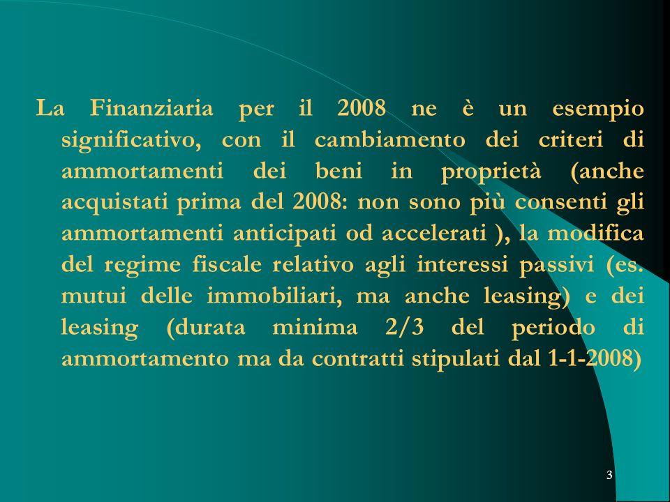 3 La Finanziaria per il 2008 ne è un esempio significativo, con il cambiamento dei criteri di ammortamenti dei beni in proprietà (anche acquistati pri