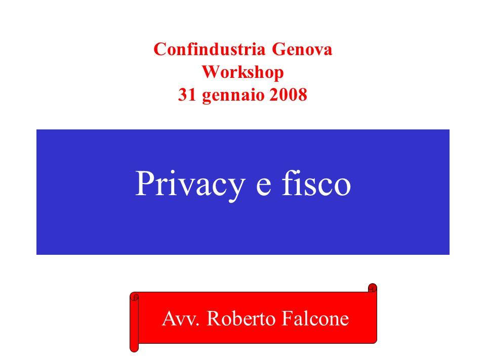 Confindustria Genova Workshop 31 gennaio 2008 Privacy e fisco Avv. Roberto Falcone