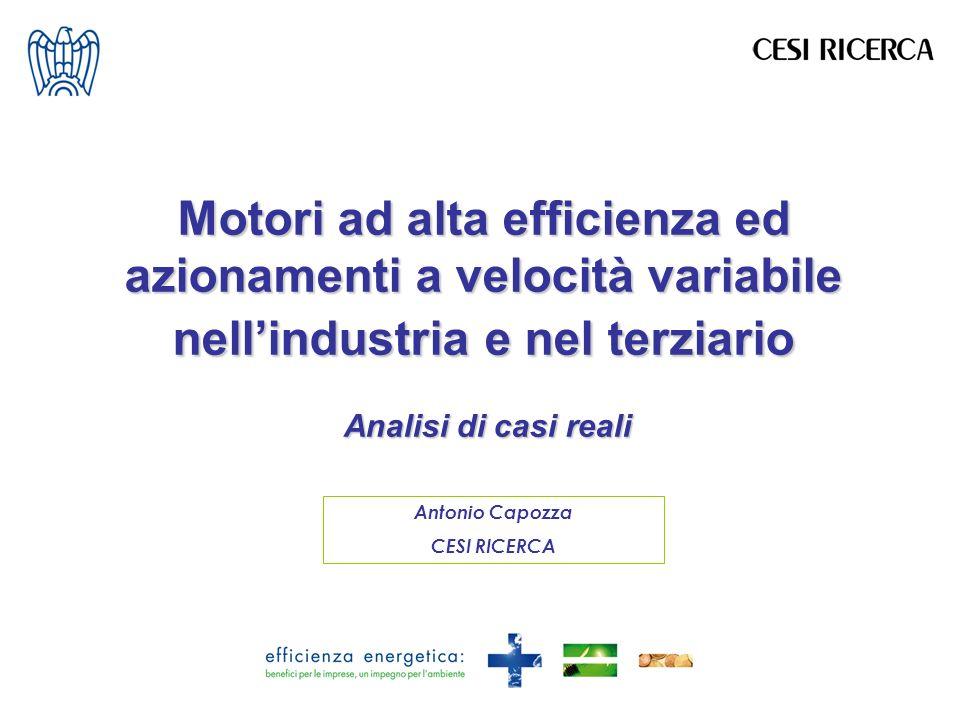 Motori ad alta efficienza ed azionamenti a velocità variabile nellindustria e nel terziario Analisi di casi reali Antonio Capozza CESI RICERCA