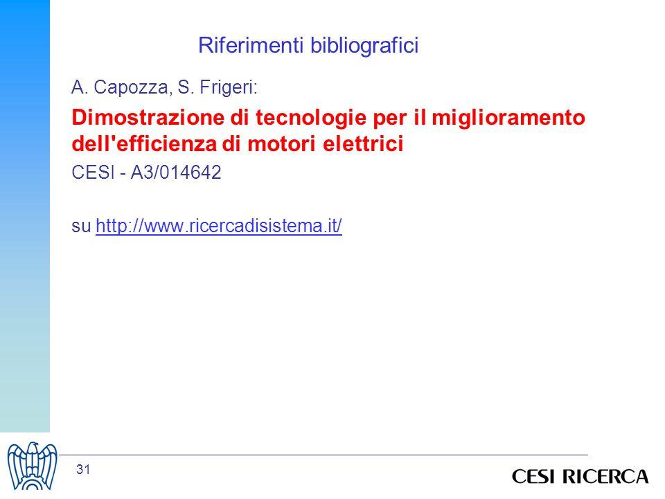 31 A. Capozza, S. Frigeri: Dimostrazione di tecnologie per il miglioramento dell'efficienza di motori elettrici CESI - A3/014642 su http://www.ricerca