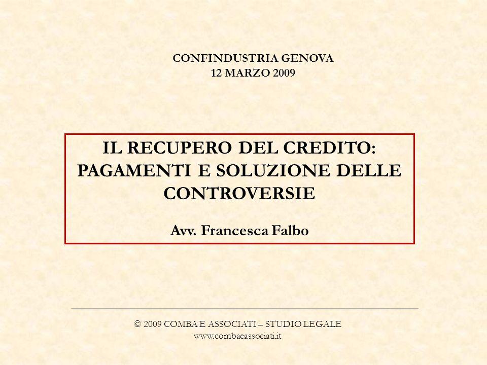 © 2009 COMBA E ASSOCIATI – STUDIO LEGALE www.combaeassociati.it IL RECUPERO DEL CREDITO: PAGAMENTI E SOLUZIONE DELLE CONTROVERSIE Avv. Francesca Falbo