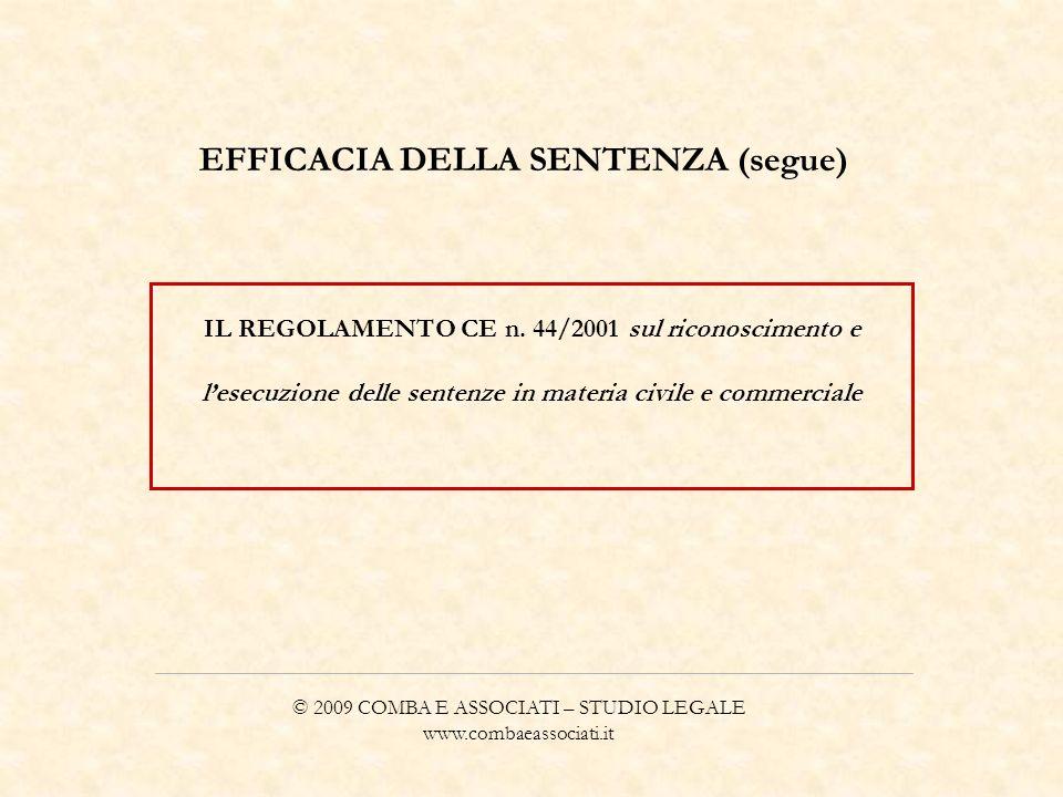 © 2009 COMBA E ASSOCIATI – STUDIO LEGALE www.combaeassociati.it EFFICACIA DELLA SENTENZA (segue) IL REGOLAMENTO CE n. 44/2001 sul riconoscimento e les