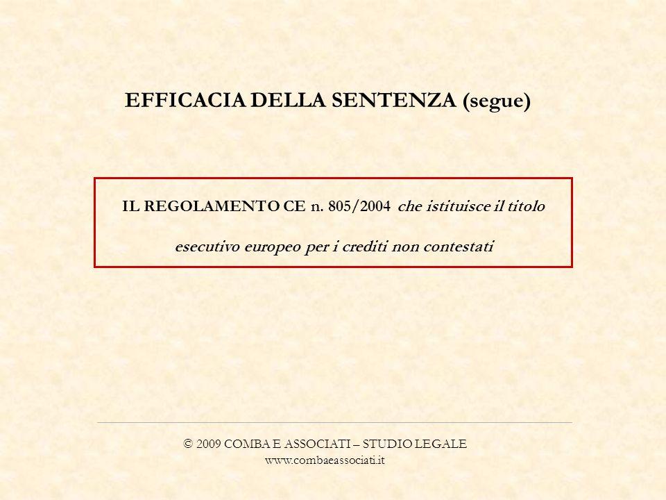 © 2009 COMBA E ASSOCIATI – STUDIO LEGALE www.combaeassociati.it EFFICACIA DELLA SENTENZA (segue) IL REGOLAMENTO CE n. 805/2004 che istituisce il titol