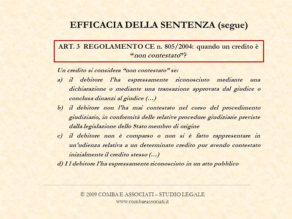© 2009 COMBA E ASSOCIATI – STUDIO LEGALE www.combaeassociati.it EFFICACIA DELLA SENTENZA (segue) ART. 3 REGOLAMENTO CE n. 805/2004: quando un credito