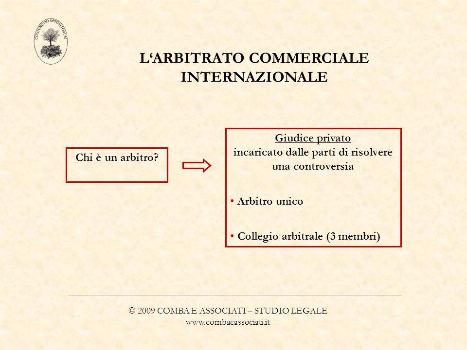 © 2009 COMBA E ASSOCIATI – STUDIO LEGALE www.combaeassociati.it LARBITRATO COMMERCIALE INTERNAZIONALE Chi è un arbitro? Giudice privato incaricato dal