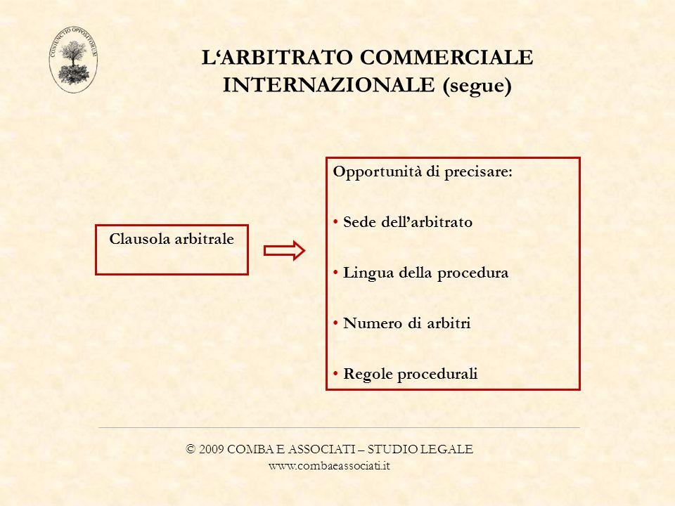 © 2009 COMBA E ASSOCIATI – STUDIO LEGALE www.combaeassociati.it LARBITRATO COMMERCIALE INTERNAZIONALE (segue) Clausola arbitrale Opportunità di precis