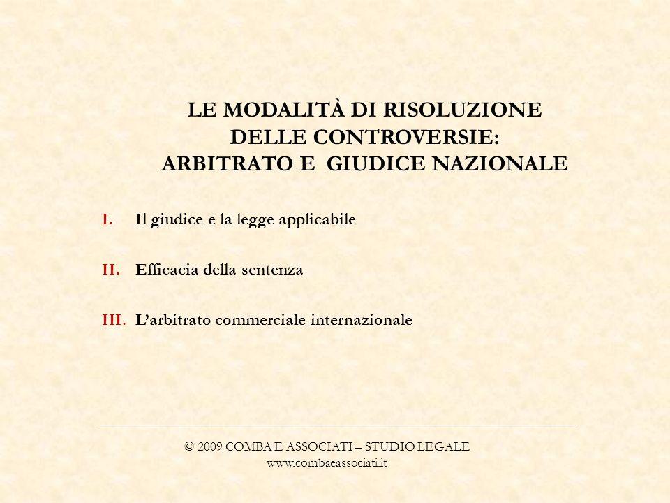 © 2009 COMBA E ASSOCIATI – STUDIO LEGALE www.combaeassociati.it LE MODALITÀ DI RISOLUZIONE DELLE CONTROVERSIE: ARBITRATO E GIUDICE NAZIONALE I.Il giud