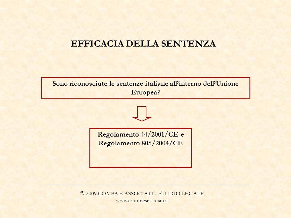 © 2009 COMBA E ASSOCIATI – STUDIO LEGALE www.combaeassociati.it EFFICACIA DELLA SENTENZA (segue) IL REGOLAMENTO 44/2001 E IL REGOLAMENTO 805/2004: Ambito di applicazione e vantaggi