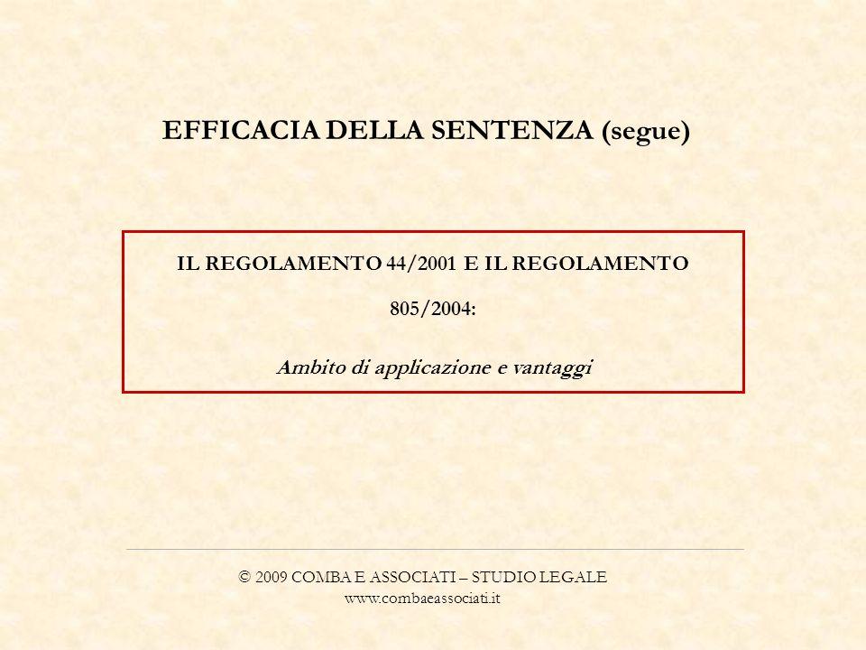 © 2009 COMBA E ASSOCIATI – STUDIO LEGALE www.combaeassociati.it EFFICACIA DELLA SENTENZA (segue) IL REGOLAMENTO 44/2001 E IL REGOLAMENTO 805/2004: Amb