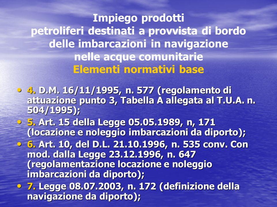 Impiego prodotti petroliferi destinati a provvista di bordo delle imbarcazioni in navigazione nelle acque comunitarie Elementi normativi base 4. D.M.