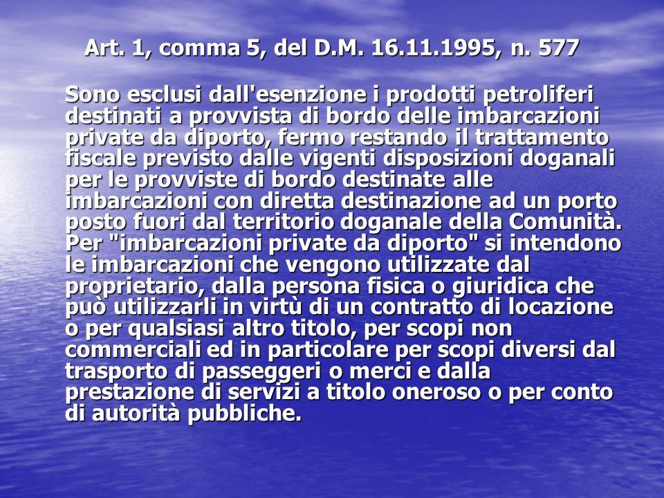 Art. 1, comma 5, del D.M. 16.11.1995, n. 577 Sono esclusi dall'esenzione i prodotti petroliferi destinati a provvista di bordo delle imbarcazioni priv
