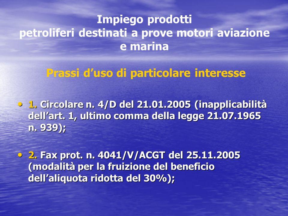 Impiego prodotti petroliferi destinati a prove motori aviazione e marina Prassi duso di particolare interesse 1. Circolare n. 4/D del 21.01.2005 (inap
