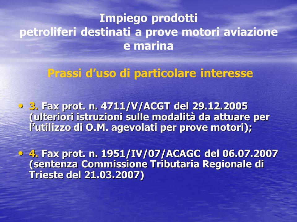 Impiego prodotti petroliferi destinati a prove motori aviazione e marina Prassi duso di particolare interesse 3. Fax prot. n. 4711/V/ACGT del 29.12.20