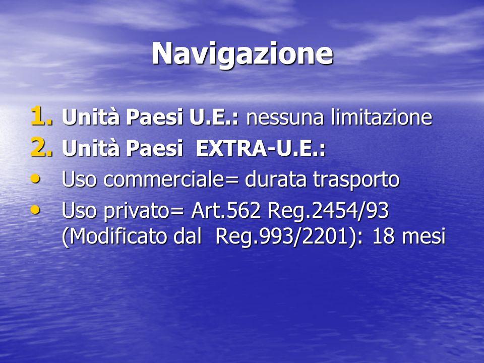 Navigazione 1. Unità Paesi U.E.: nessuna limitazione 2. Unità Paesi EXTRA-U.E.: Uso commerciale= durata trasporto Uso commerciale= durata trasporto Us