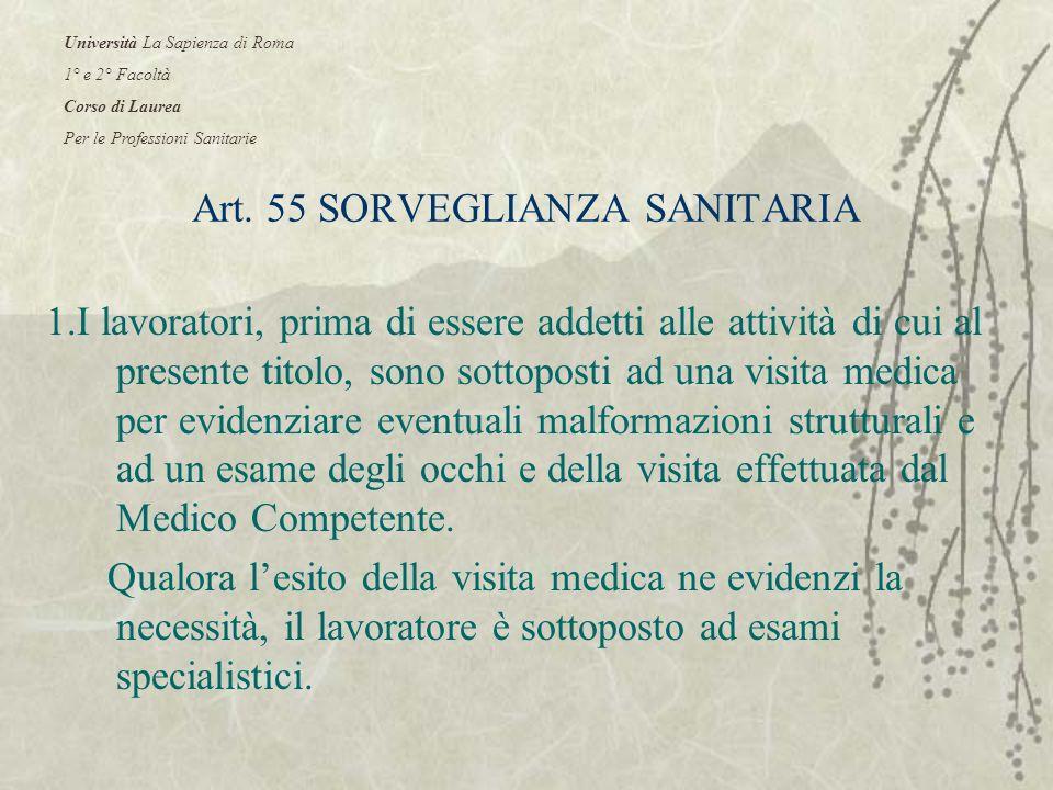 Art. 55 SORVEGLIANZA SANITARIA 1.I lavoratori, prima di essere addetti alle attività di cui al presente titolo, sono sottoposti ad una visita medica p