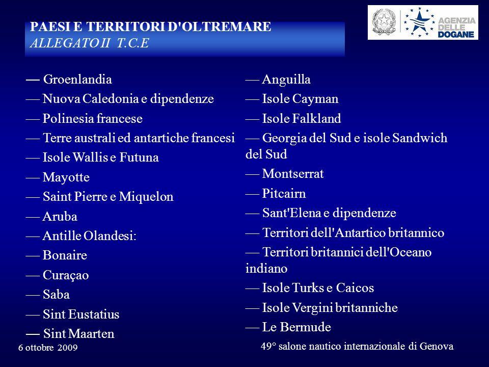 6 ottobre 2009 49° salone nautico internazionale di Genova PAESI E TERRITORI D'OLTREMARE ALLEGATO II T.C.E Groenlandia Nuova Caledonia e dipendenze Po