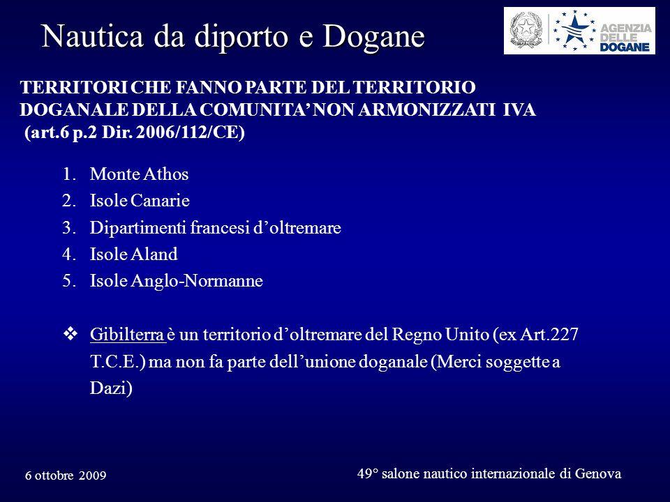 6 ottobre 2009 49° salone nautico internazionale di Genova Nautica da diporto e Dogane 1.Monte Athos 2.Isole Canarie 3.Dipartimenti francesi doltremar
