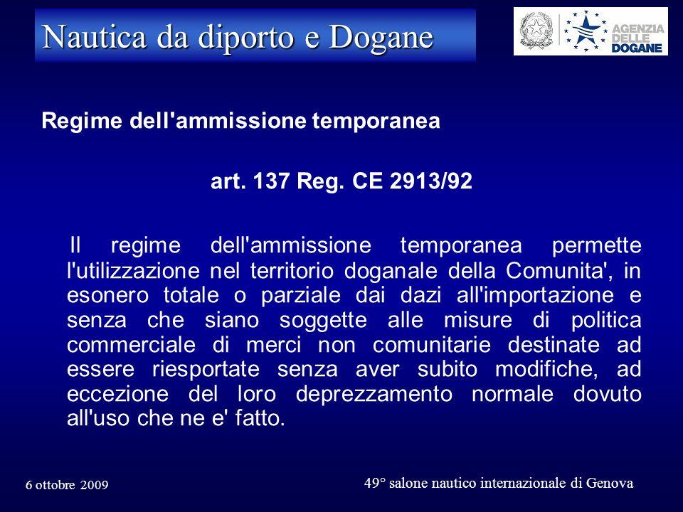 6 ottobre 2009 49° salone nautico internazionale di Genova Nautica da diporto e Dogane Regime dell'ammissione temporanea art. 137 Reg. CE 2913/92 Il r