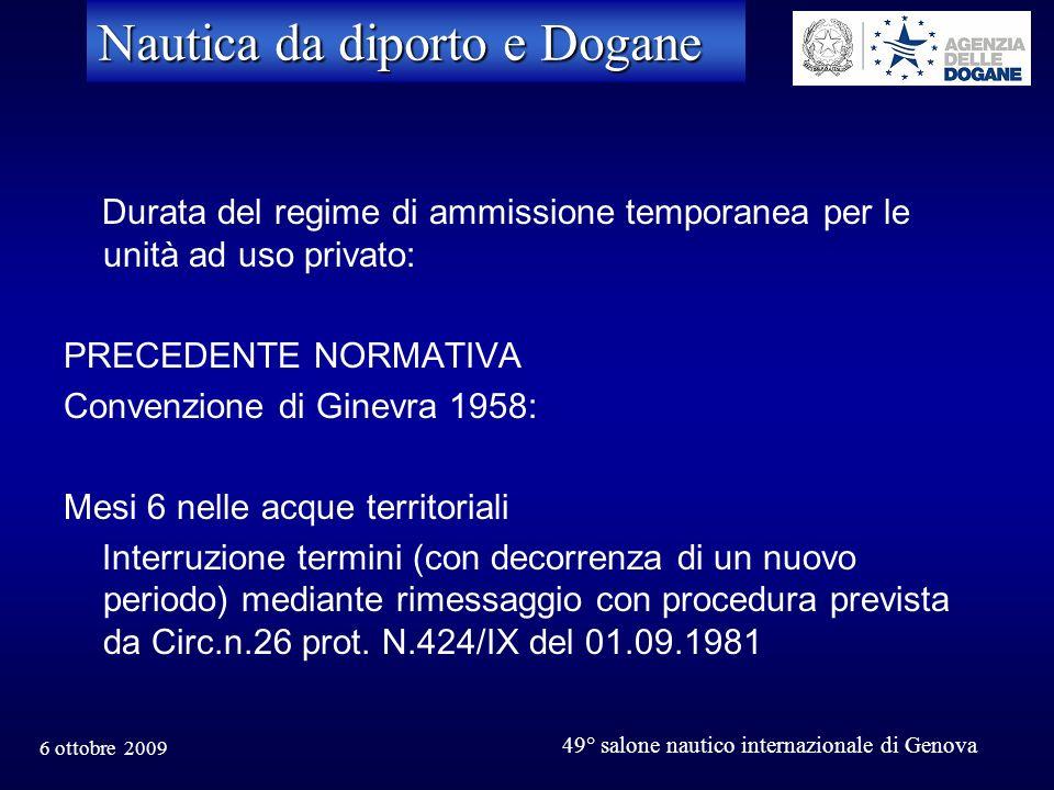 6 ottobre 2009 49° salone nautico internazionale di Genova Nautica da diporto e Dogane Durata del regime di ammissione temporanea per le unità ad uso