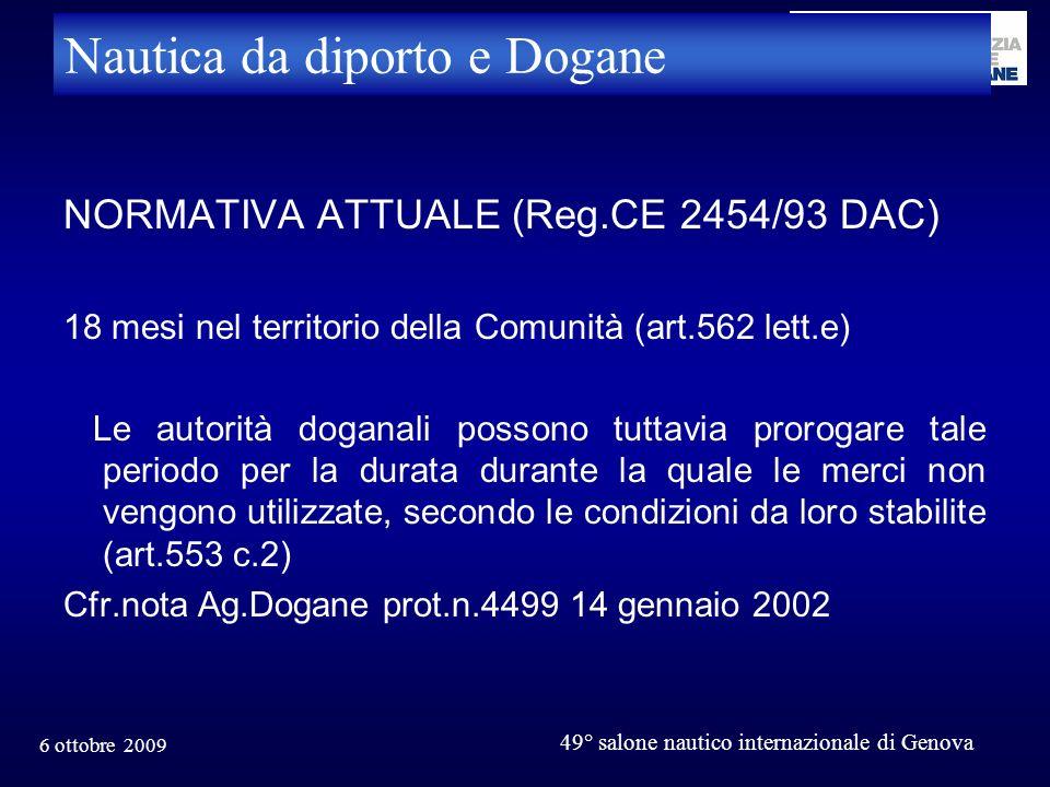 6 ottobre 2009 49° salone nautico internazionale di Genova Nautica da diporto e Dogane NORMATIVA ATTUALE (Reg.CE 2454/93 DAC) 18 mesi nel territorio d