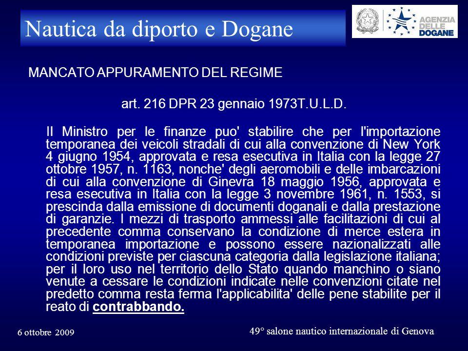 6 ottobre 2009 49° salone nautico internazionale di Genova Nautica da diporto e Dogane MANCATO APPURAMENTO DEL REGIME art. 216 DPR 23 gennaio 1973T.U.