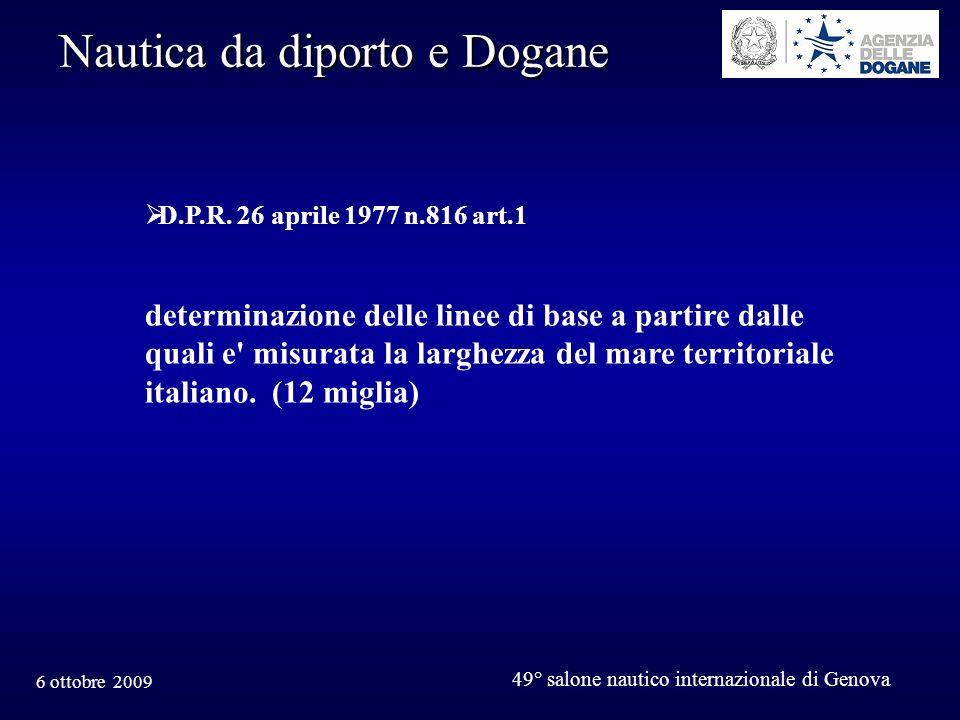 6 ottobre 2009 49° salone nautico internazionale di Genova Nautica da diporto e Dogane MANCATO APPURAMENTO DEL REGIME art.