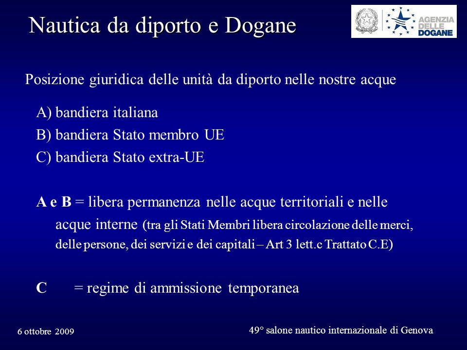 6 ottobre 2009 49° salone nautico internazionale di Genova Nautica da diporto e Dogane Posizione giuridica delle unità da diporto nelle nostre acque A