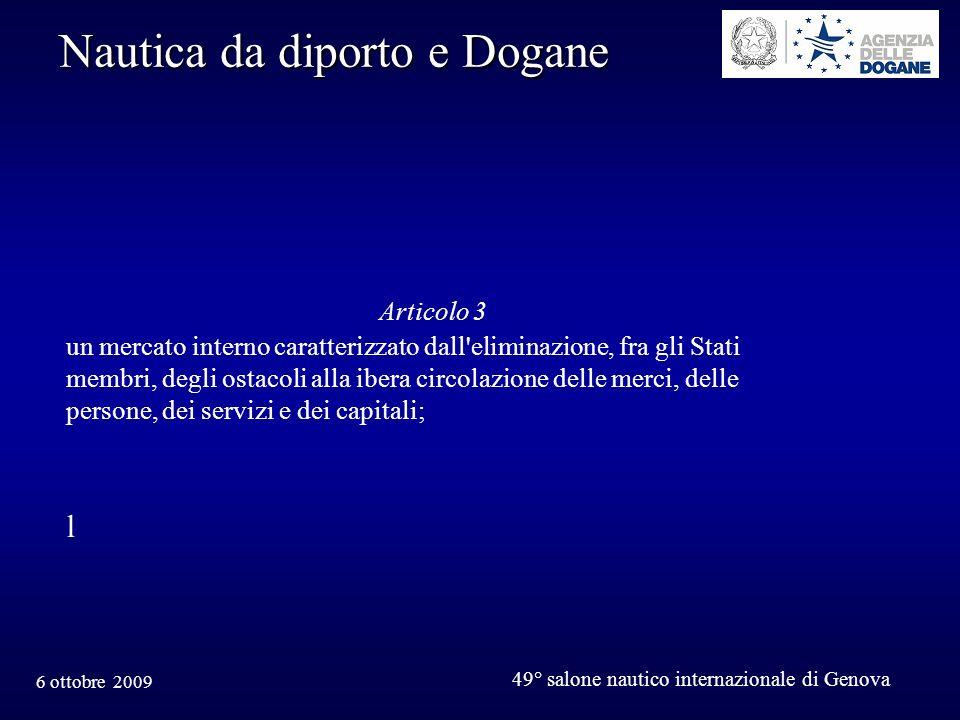 6 ottobre 2009 49° salone nautico internazionale di Genova Nautica da diporto e Dogane Comunità Europea e Territorio della Comunità Stato membro e territorio di uno Stato membro, il territorio di ciascuno Stato membro della Comunità cui si applica il trattato che istituisce la Comunità europea, conformemente allart.299…..