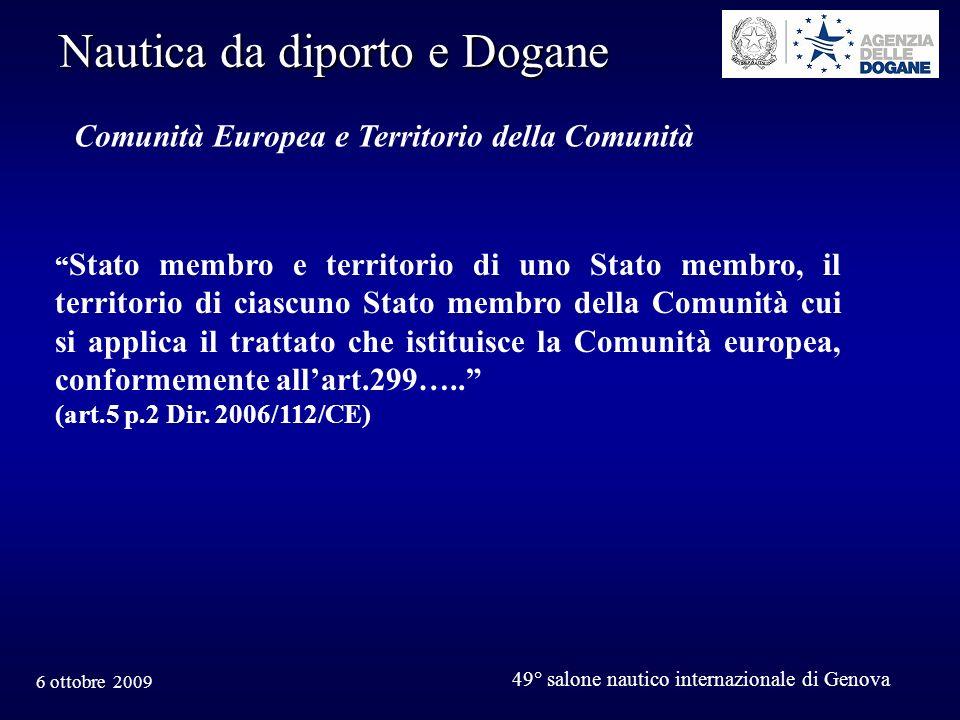 6 ottobre 2009 49° salone nautico internazionale di Genova Nautica da diporto e Dogane Comunità Europea e Territorio della Comunità Stato membro e ter