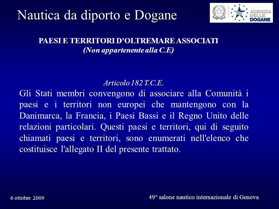 6 ottobre 2009 49° salone nautico internazionale di Genova Nautica da diporto e Dogane Articolo 182 T.C.E. Gli Stati membri convengono di associare al