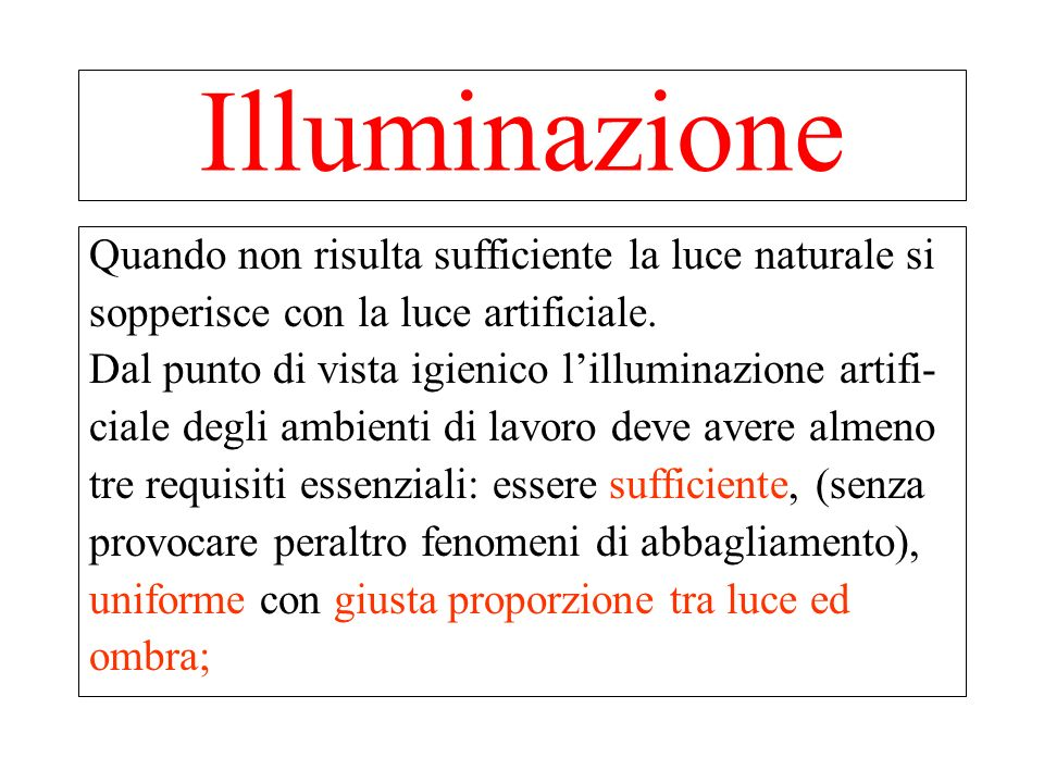 Di fondamentale importanza sono le modalità di distribuzione della luce nellambiente, distinte in diretta, indiretta e mista unitamente alla dislocazione delle sorgenti luminose.