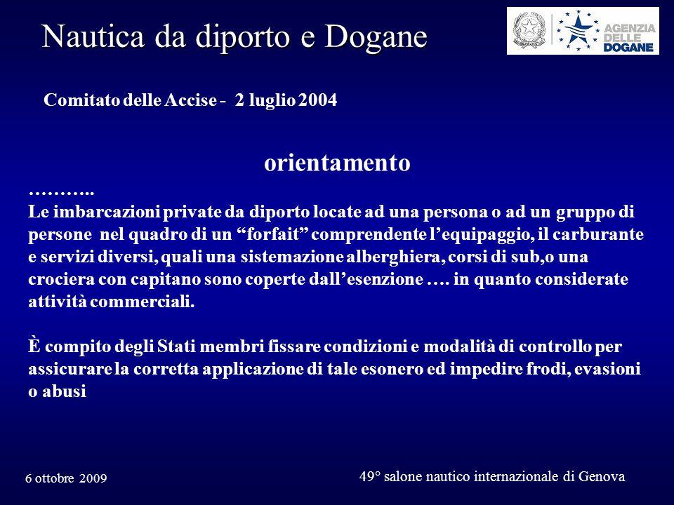 6 ottobre 2009 49° salone nautico internazionale di Genova Nautica da diporto e Dogane Comitato delle Accise - 2 luglio 2004 orientamento ………..