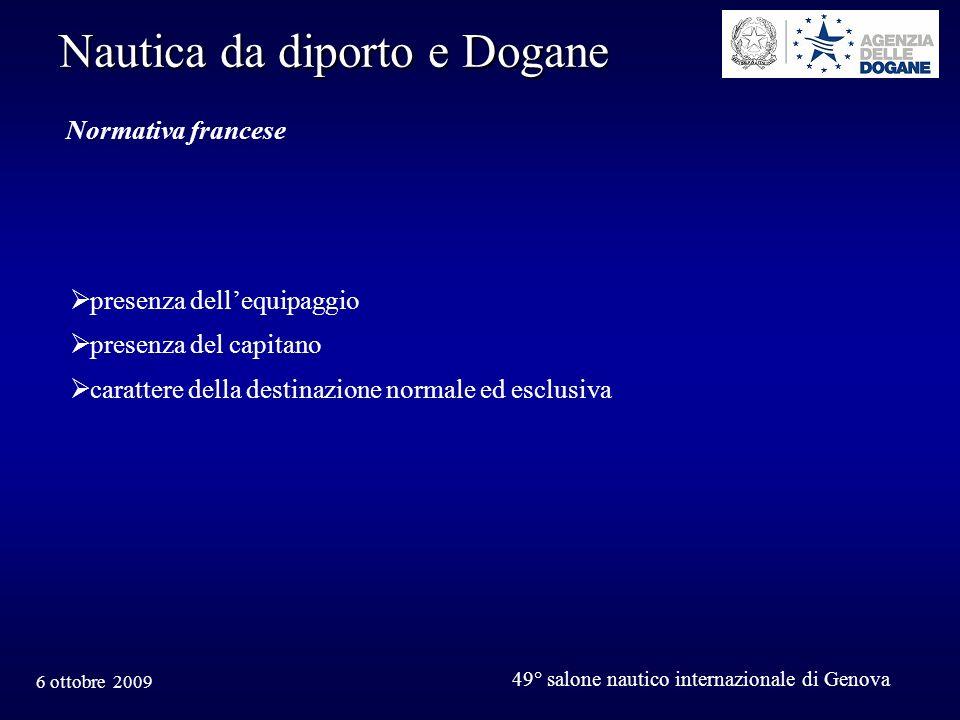 6 ottobre 2009 49° salone nautico internazionale di Genova Nautica da diporto e Dogane Normativa francese presenza dellequipaggio presenza del capitano carattere della destinazione normale ed esclusiva