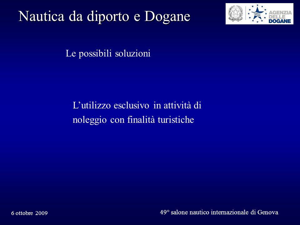6 ottobre 2009 49° salone nautico internazionale di Genova Nautica da diporto e Dogane Lutilizzo esclusivo in attività di noleggio con finalità turistiche Le possibili soluzioni