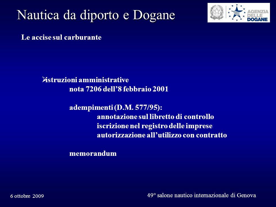 6 ottobre 2009 49° salone nautico internazionale di Genova Nautica da diporto e Dogane Le accise sul carburante istruzioni amministrative nota 7206 dell8 febbraio 2001 adempimenti (D.M.