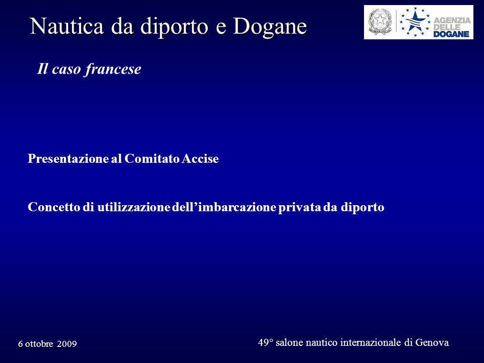 6 ottobre 2009 49° salone nautico internazionale di Genova Nautica da diporto e Dogane Il caso francese Presentazione al Comitato Accise Concetto di utilizzazione dellimbarcazione privata da diporto