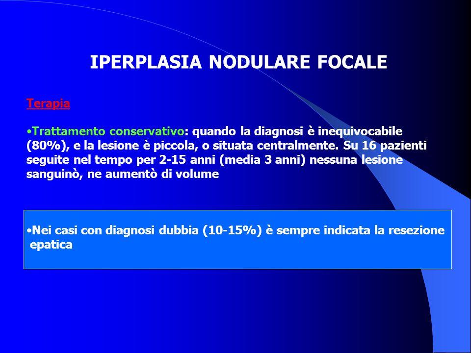 IPERPLASIA NODULARE FOCALE Terapia: Trattamento conservativo: quando la diagnosi è inequivocabile (80%), e la lesione è piccola, o situata centralment