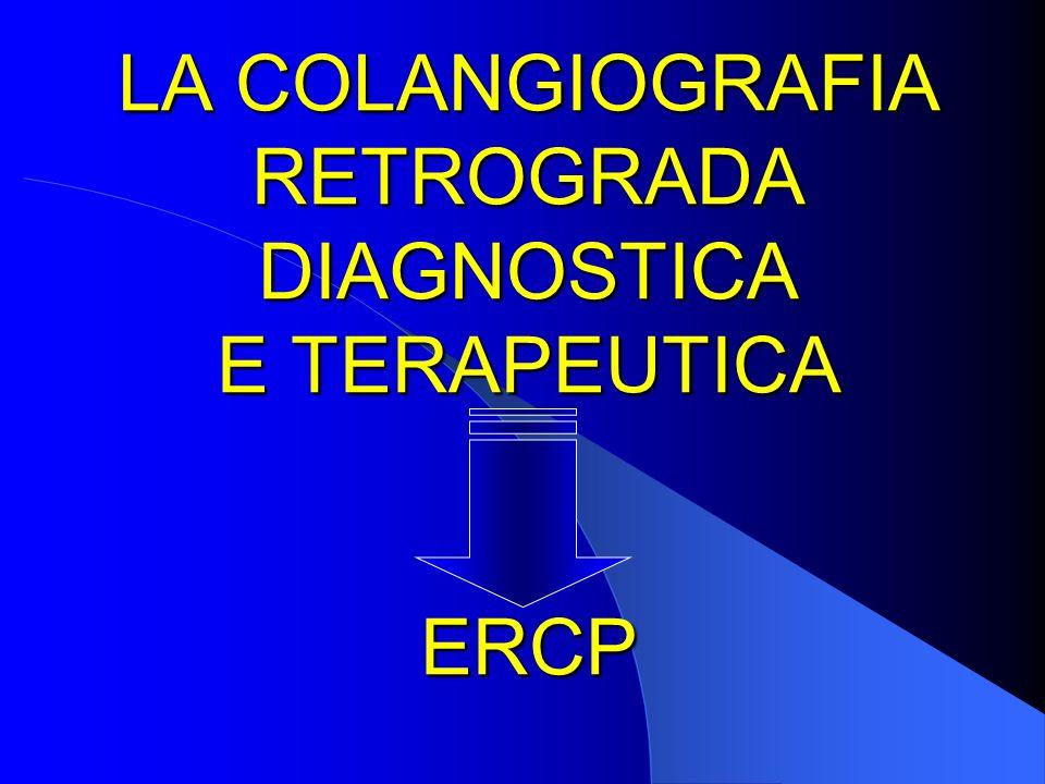 LA COLANGIOGRAFIA RETROGRADA DIAGNOSTICA E TERAPEUTICA ERCP