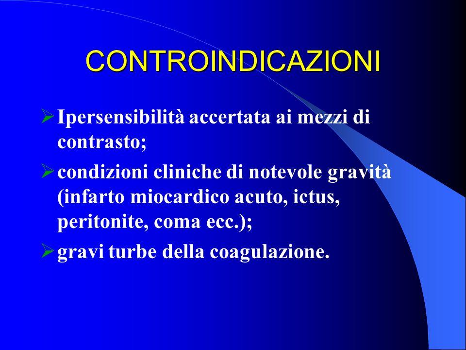 CONTROINDICAZIONI Ipersensibilità accertata ai mezzi di contrasto; condizioni cliniche di notevole gravità (infarto miocardico acuto, ictus, peritonit