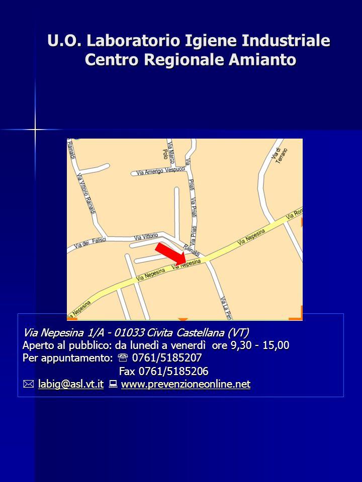U.O. Laboratorio Igiene Industriale Centro Regionale Amianto Via Nepesina 1/A - 01033 Civita Castellana (VT) Aperto al pubblico: da lunedì a venerdì o