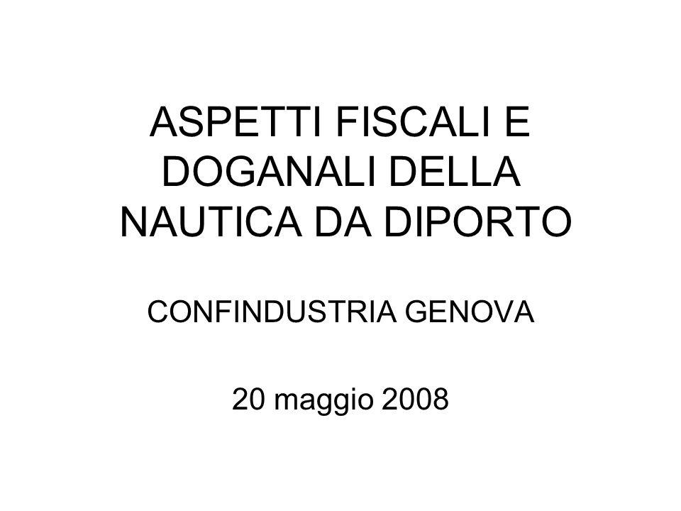ASPETTI FISCALI E DOGANALI DELLA NAUTICA DA DIPORTO CONFINDUSTRIA GENOVA 20 maggio 2008