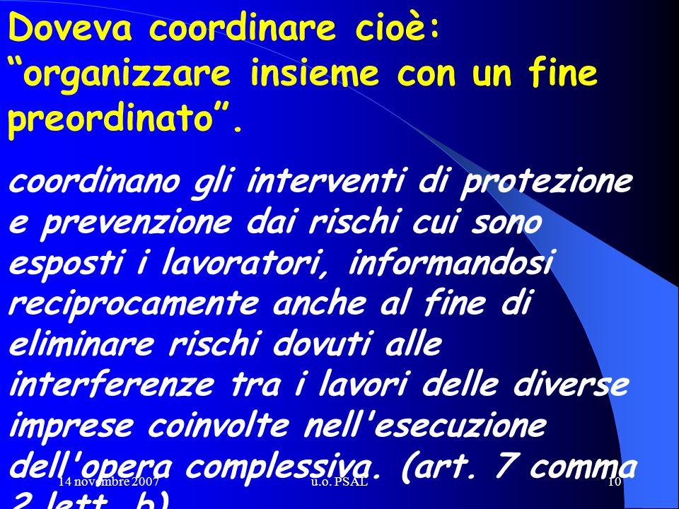 14 novembre 2007u.o. PSAL10 Doveva coordinare cioè: organizzare insieme con un fine preordinato. coordinano gli interventi di protezione e prevenzione