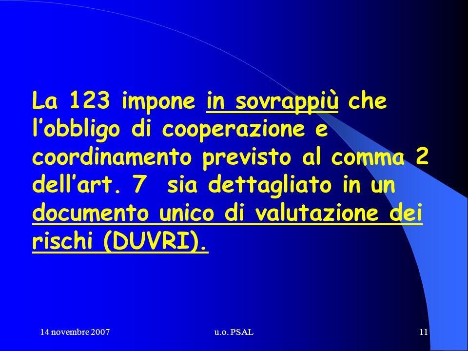 14 novembre 2007u.o. PSAL11 La 123 impone in sovrappiù che lobbligo di cooperazione e coordinamento previsto al comma 2 dellart. 7 sia dettagliato in
