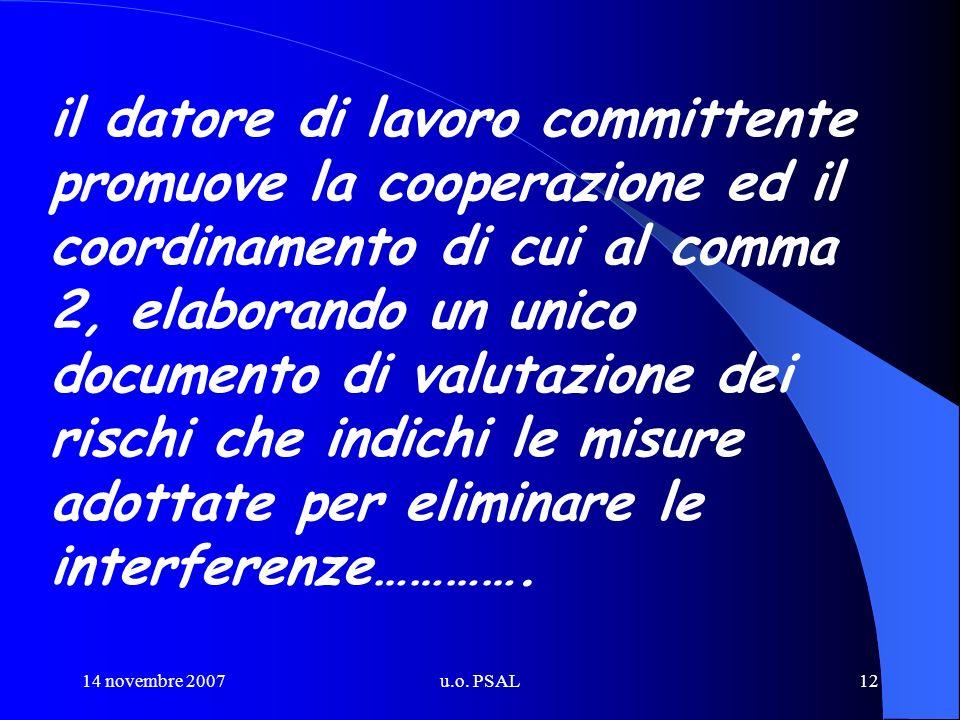 14 novembre 2007u.o. PSAL12 il datore di lavoro committente promuove la cooperazione ed il coordinamento di cui al comma 2, elaborando un unico docume