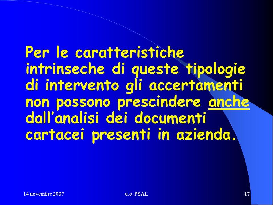 14 novembre 2007u.o. PSAL17 Per le caratteristiche intrinseche di queste tipologie di intervento gli accertamenti non possono prescindere anche dallan