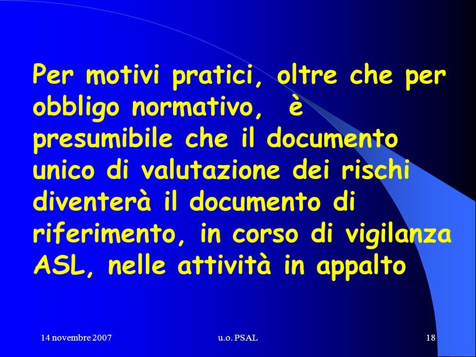 14 novembre 2007u.o. PSAL18 Per motivi pratici, oltre che per obbligo normativo, è presumibile che il documento unico di valutazione dei rischi divent