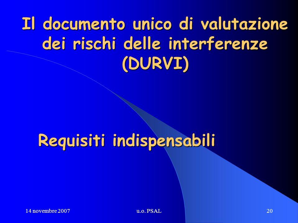 14 novembre 2007u.o. PSAL20 Il documento unico di valutazione dei rischi delle interferenze (DURVI) Requisiti indispensabili